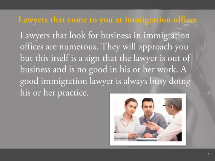 Lawyers that come to you at immigration offices