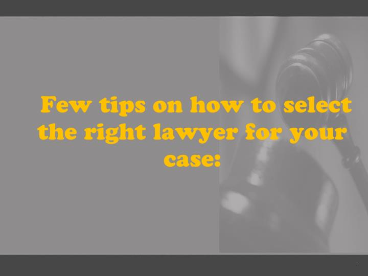 Few tips on how to select the right lawyer for your case:
