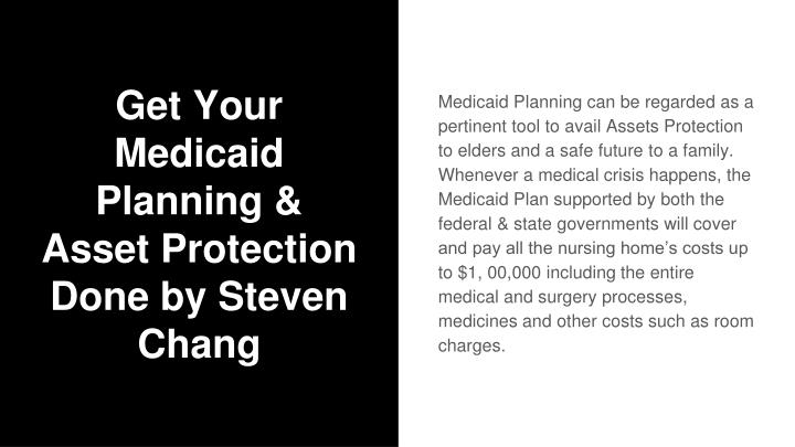 Get your medicaid planning asset protection done by steven chang