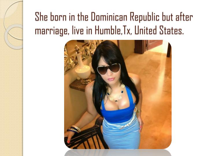 She born in the Dominican Republic but after marriage, live in