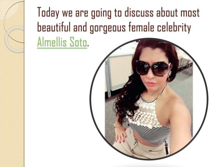 Today we are going to discuss about most beautiful and gorgeous female celebrity