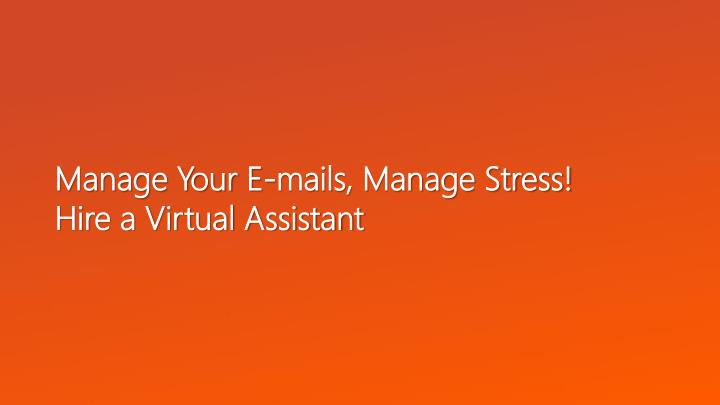 Manage your e mails manage stress hire a virtual assistant