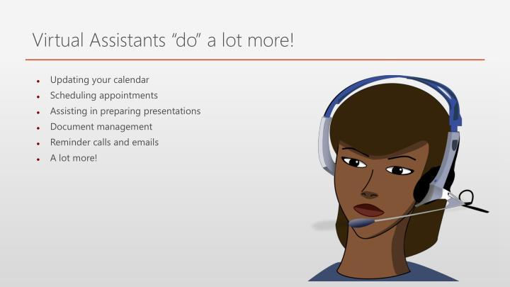 "Virtual Assistants ""do"" a lot more!"