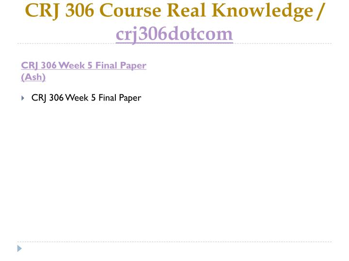 CRJ 306 Course Real Knowledge /