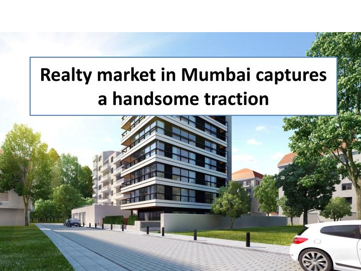 Realty market in mumbai captures a handsome traction