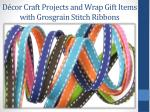 d cor craft projects and wrap gift items with grosgrain stitch ribbons