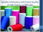 sparkle celebration with finest quality of tulle fabrics at bbcrafts