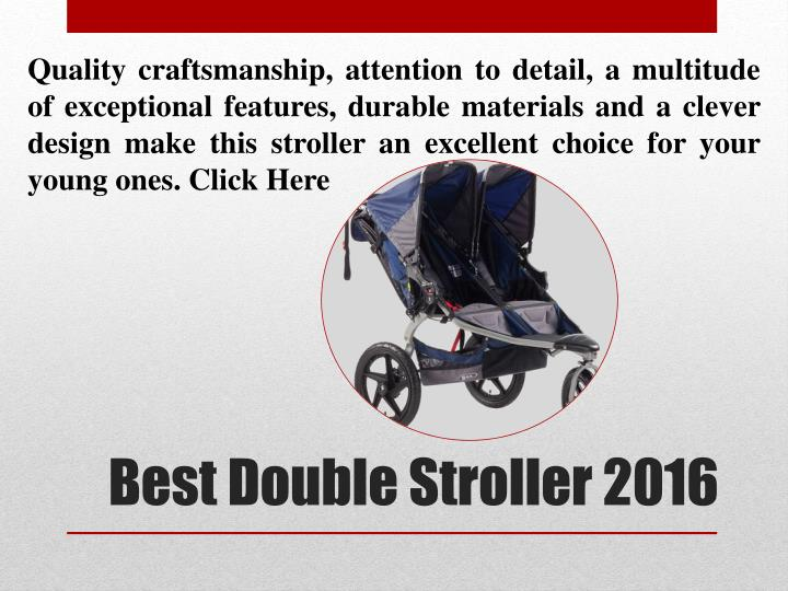Quality craftsmanship, attention to detail, a multitude of exceptional features, durable materials and a clever design make this stroller an excellent choice for your young ones. Click Here