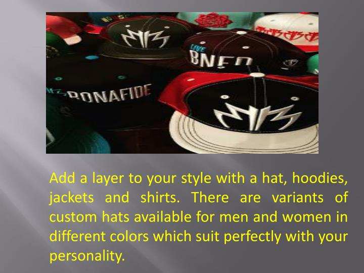 Add a layer to your style with a hat, hoodies, jackets and shirts. There are variants of