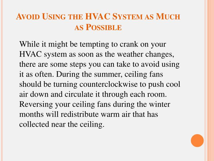 Avoid Using the HVAC System as Much as Possible