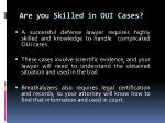 are you skilled in oui cases