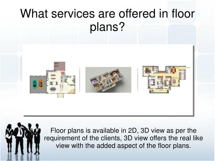 Floor plans is available in 2D, 3D view as per the