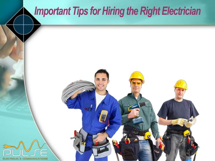 Important Tips for Hiring the Right Electrician