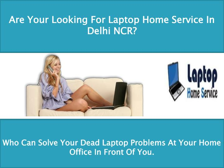 Are Your Looking For Laptop Home Service In Delhi NCR?