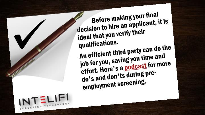 Before making your final 	 decision to hire an applicant, it is ideal that you verify their qualifications.