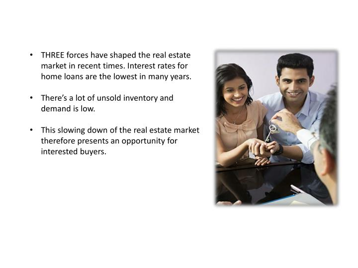 THREE forces have shaped the real estate market in recent times. Interest rates for home loans are t...