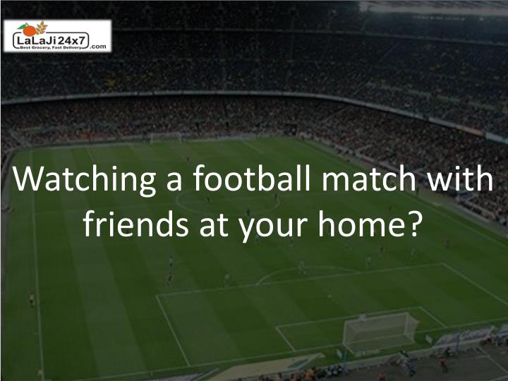 Watching a football match with