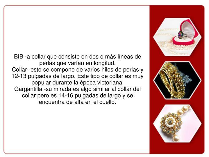 BIB -a collar que consiste en dos o más líneas de perlas que varían en longitud.