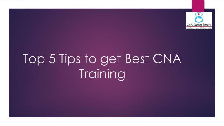 Top 5 tips to get best cna training