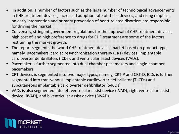 In addition, a number of factors such as the large number of technological advancements in CHF trea...
