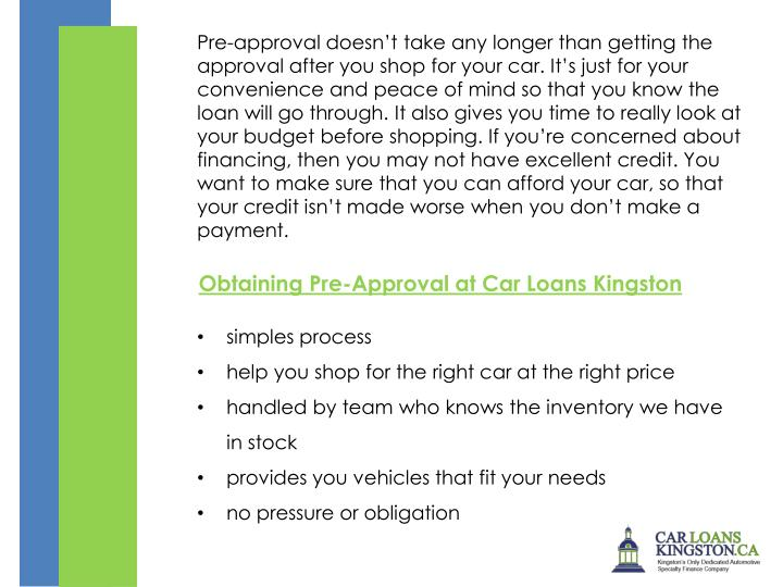Pre-approval doesn't take any longer than getting the approval after you shop for your car. It's...