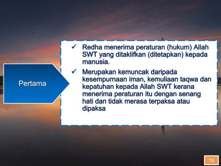 Redha menerima peraturan (hukum) Allah SWT yang ditaklifkan (ditetapkan) kepada manusia.