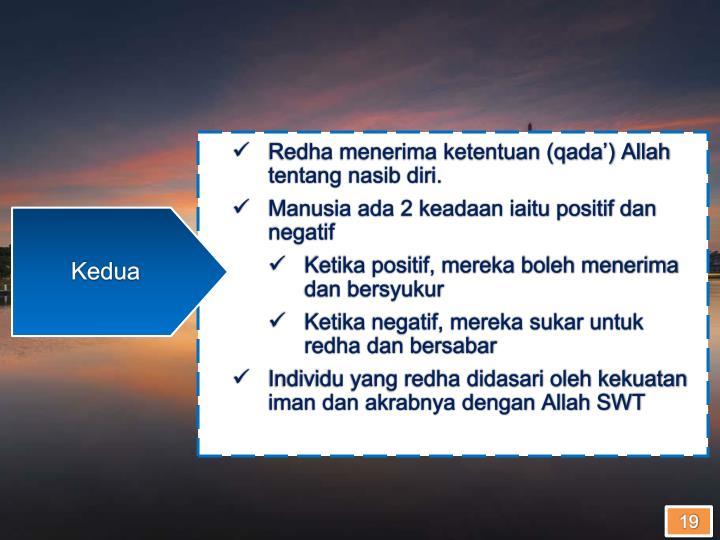 Redha menerima ketentuan (qada') Allah tentang nasib diri.