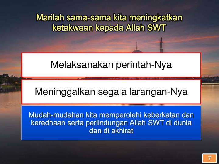 Marilah sama-sama kita meningkatkan ketakwaan kepada Allah SWT