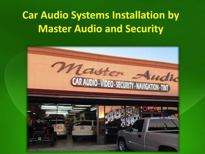 Car Audio Systems Installation by Master Audio and Security