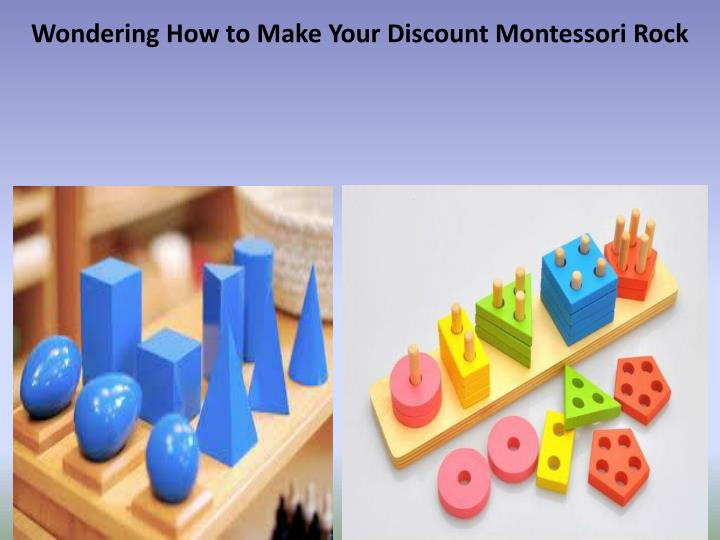 Wondering how to make your discount montessori rock