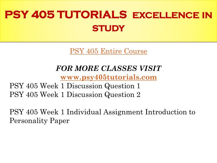Psy 405 tutorials excellence in study1