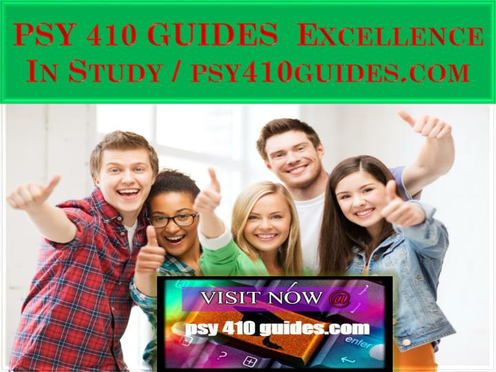PSY 410 GUIDES  Excellence In Study / psy410guides.com