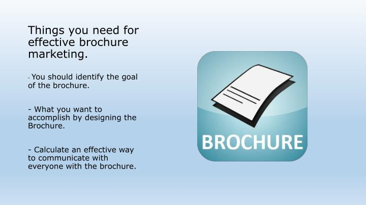 Things you need for effective brochure marketing.