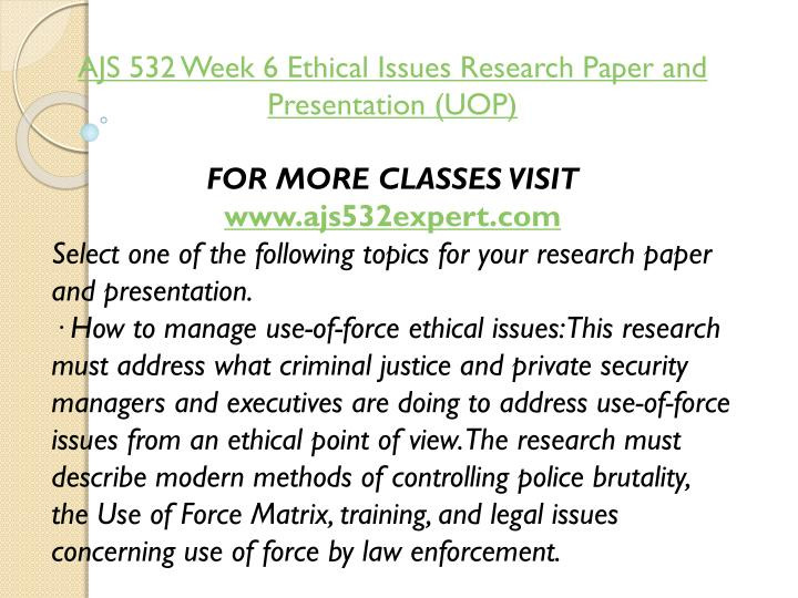 AJS 532 Week 6 Ethical Issues Research Paper and Presentation (UOP)