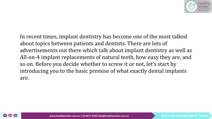 In recent times, implant dentistry has become one of the most talked about topics between patients a...