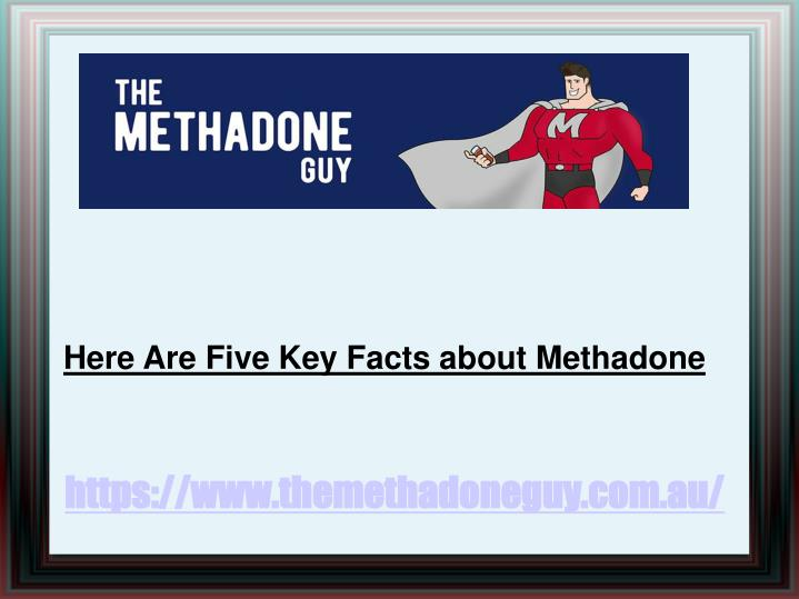 Here Are Five Key Facts about Methadone