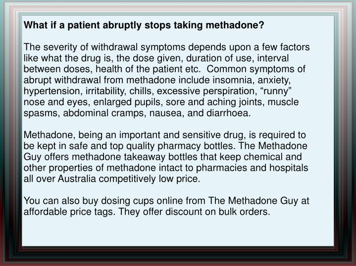 What if a patient abruptly stops taking methadone?