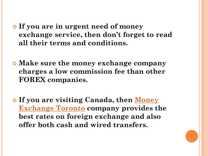 If you are in urgent need of money exchange service, then don't forget to read all their terms and conditions.