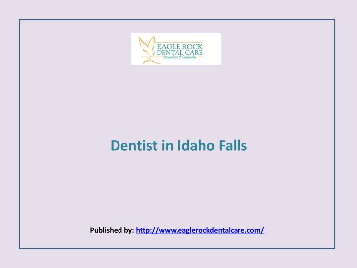 Dentist in idaho falls published by http www eaglerockdentalcare com