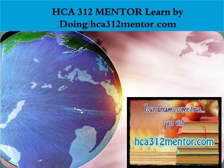 Hca 312 mentor learn by doing hca312mentor com