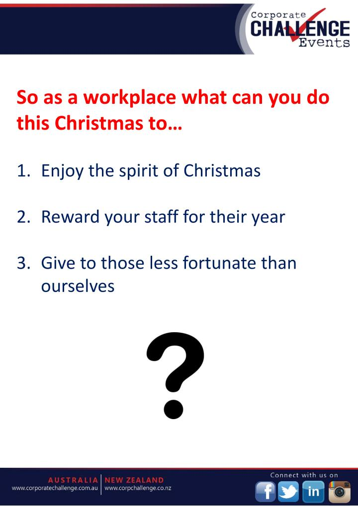 So as a workplace what can you do this Christmas to…