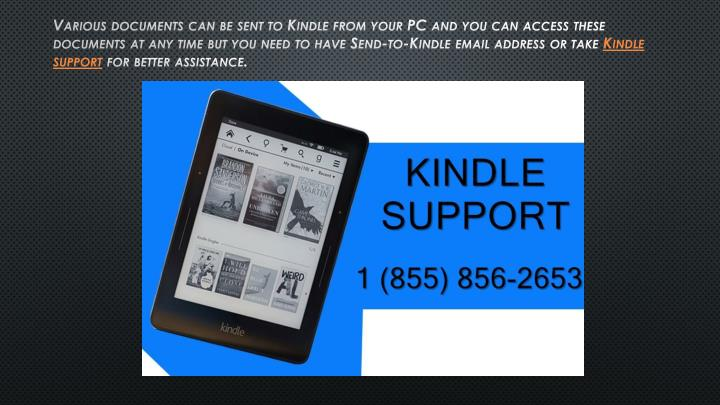 Various documents can be sent to Kindle from your PC and you can access these documents at any time but you need to have Send-to-Kindle email address or take