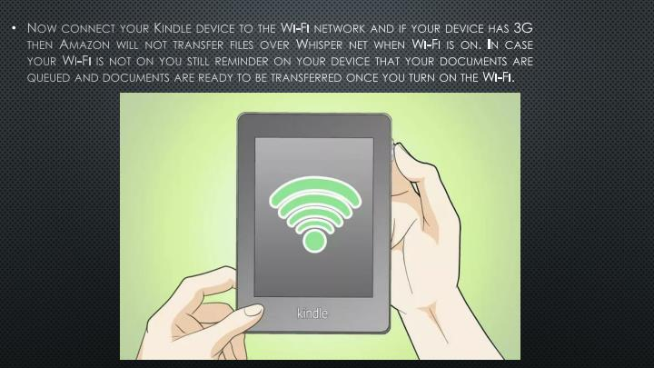 Now connect your Kindle device to the Wi-Fi network and if your device has 3G then Amazon will not transfer files over