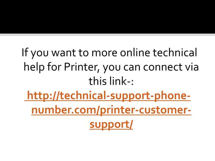 If you want to more online technical help for Printer, you can connect via this link-: