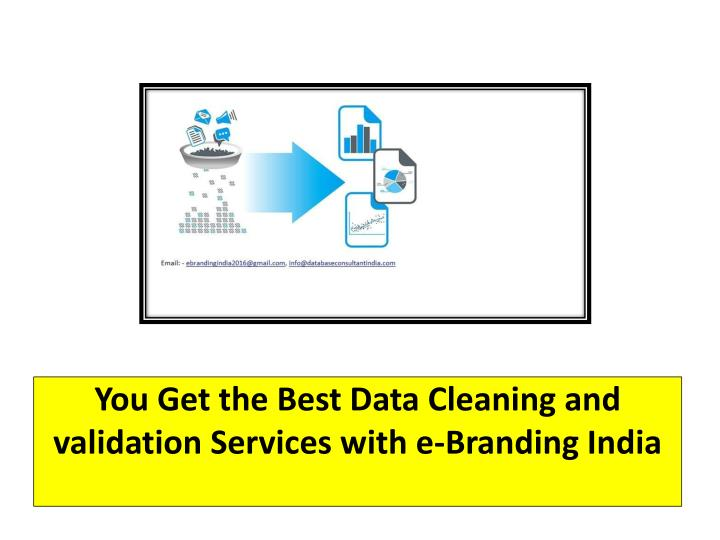 You get the best data cleaning and validation services with e branding india