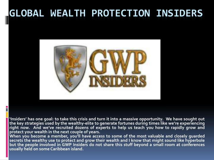 'Insiders' has one goal: to take this crisis and turn it into a massive opportunity.  We have sought out the key strategies used by the wealthy-elite to generate fortunes during times like we're experiencing right now.  And we've recruited dozens of experts to help us teach you how to rapidly grow and protect your wealth in the next couple of years.