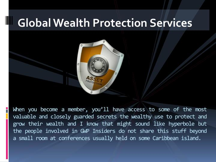 When you become a member, you'll have access to some of the most valuable and closely guarded secrets the wealthy use to protect and grow their wealth and I know that might sound like hyperbole but the people involved in GWP Insiders do not share this stuff beyond a small room at conferences usually held on some Caribbean island.