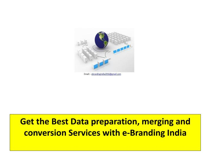Get the best data preparation merging and conversion services with e branding india