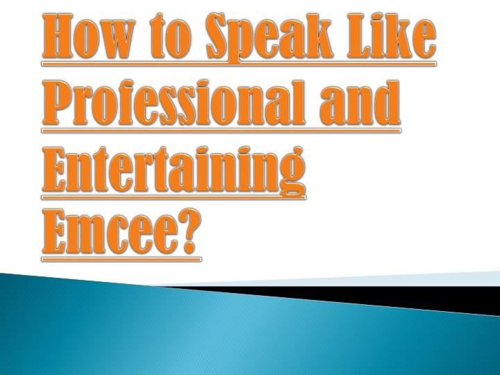 How to Speak Like Professional and Entertaining Emcee?