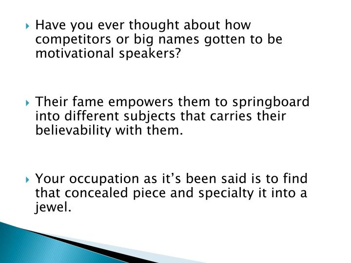 Have you ever thought about how competitors or big names gotten to be motivational speakers?
